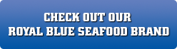 Check out our Royal Blue Seafood Brand